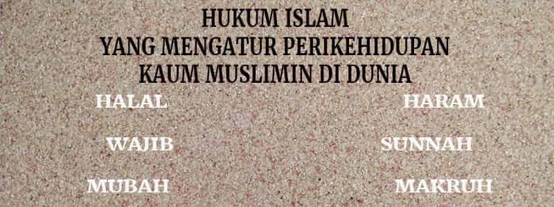 Mengenal Hukum Islam Halal Haram Wajib Sunnah Makruh Mubah