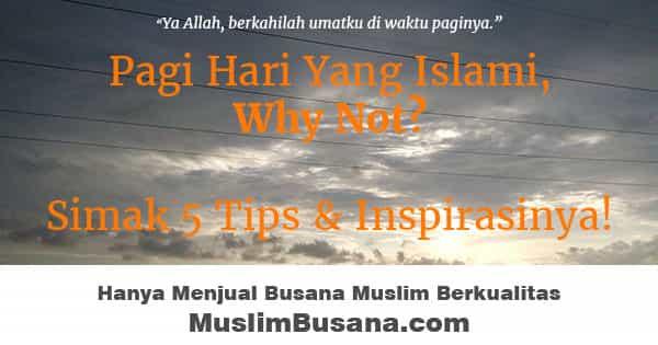 Tips Memaksimalkan Pagi Yang Islami